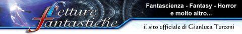 Letture Fantastiche: libri e racconti di fantascienza, fantasy, noir, horror e altra narrativa di genere fantastico. Il sito ufficiale dello scrittore Gianluca Turconi.